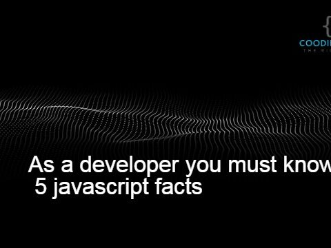 As a developer you must know 5 javascript facts