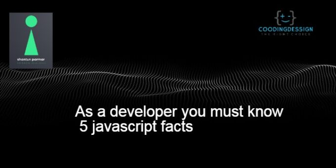 5 JAVASCRIPT FACTS YOU PROBABLY DIDN'T KNOW