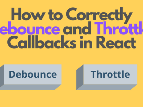 How to Correctly Debounce and Throttle Callbacks in React