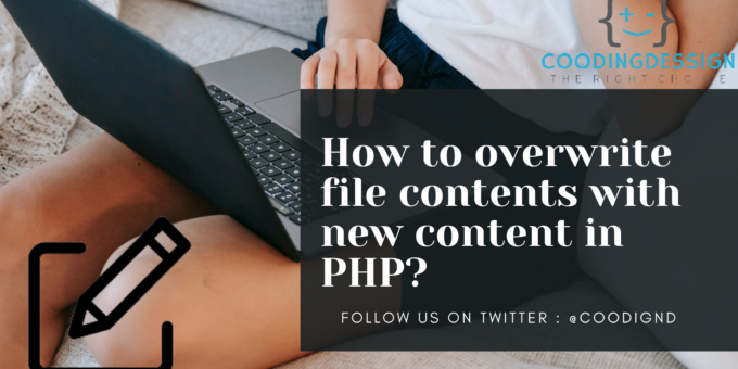 How to overwrite file contents with new content in PHP?